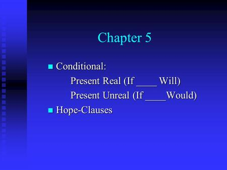 Chapter 5 Conditional: Conditional: Present Real (If ____ Will) Present Unreal (If ____Would) Hope-Clauses Hope-Clauses.