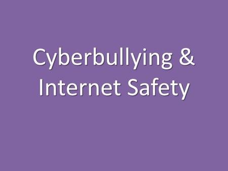 Cyberbullying & Internet Safety. What is Cyberbullying?