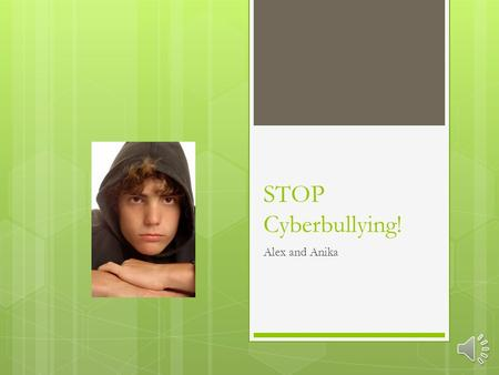 STOP Cyberbullying! Alex and Anika Cyber Safety Rule #1  If someone is posting mean things about you, use privacy tools to stop them. If you can't stop.