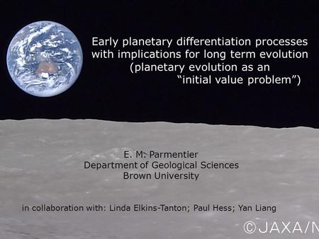 E. M. Parmentier Department of Geological Sciences Brown University in collaboration with: Linda Elkins-Tanton; Paul Hess; Yan Liang Early planetary differentiation.