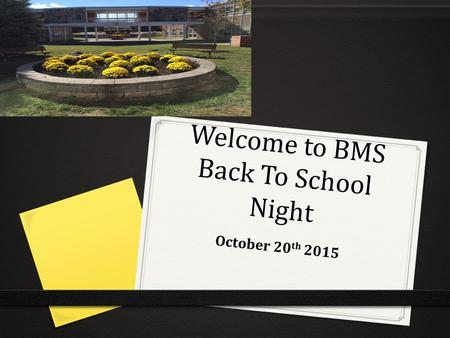Welcome to BMS Back To School Night October 20 th 2015.