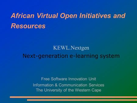 African Virtual Open Initiatives and Resources KEWL.Nextgen Next-generation e-learning system Free Software Innovation Unit Information & Communication.