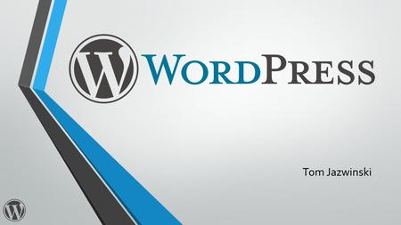 Tom Jazwinski. What Is WordPress? WordPress is a free open-source content management system. Open-source means that the code can be modified by anyone.