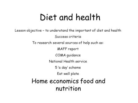 Diet and health Home economics food and nutrition Lesson objective – to understand the important of diet and health Success criteria To research several.