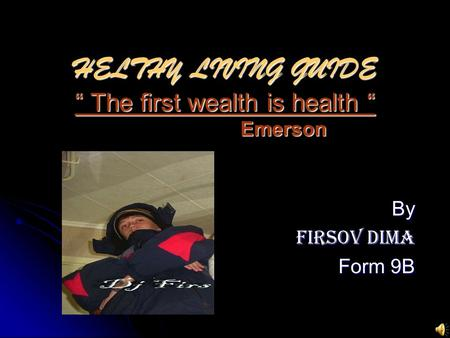 "HELTHY LIVING GUIDE "" The first wealth is health "" E Emerson By Firsov Dima Form 9B."