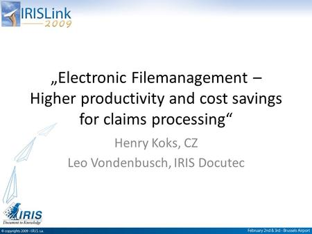 """Electronic Filemanagement – Higher productivity and cost savings for claims processing"" Henry Koks, CZ Leo Vondenbusch, IRIS Docutec."