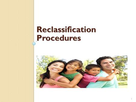 Reclassification Procedures 1. Review the Reclassification Criteria 2.