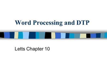 Word Processing and DTP Letts Chapter 10. Introduction Word processing means using IT to produce text. The main advantages of word pressing are: it is.