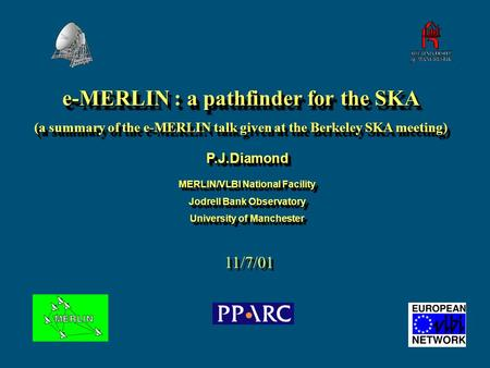 E-MERLIN : a pathfinder for the SKA (a summary of the e-MERLIN talk given at the Berkeley SKA meeting) e-MERLIN : a pathfinder for the SKA (a summary of.