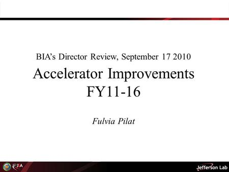 BIA's Director Review, September 17 2010 Accelerator Improvements FY11-16 Fulvia Pilat.