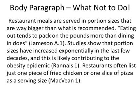 "Body Paragraph – What Not to Do! Restaurant meals are served in portion sizes that are way bigger than what is recommended. ""Eating out tends to pack on."
