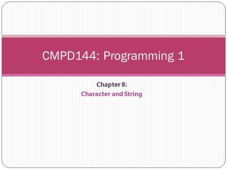Chapter 8: Character and String CMPD144: Programming 1.
