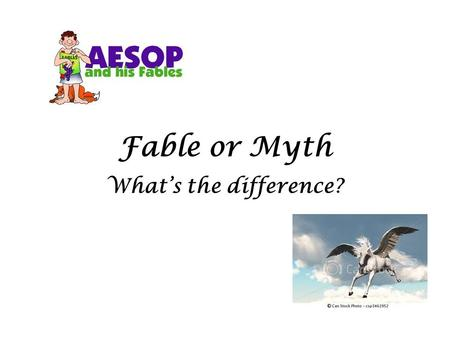 Fable or Myth What's the difference?. Fable A short tale to teach a moral lesson, often with animals or inanimate objects as characters. Examples: The.