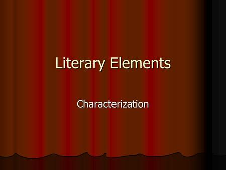 Literary Elements Characterization. Analyze Characters What are characters: People in a story; in a folktale or a fable, an animal or even an object can.