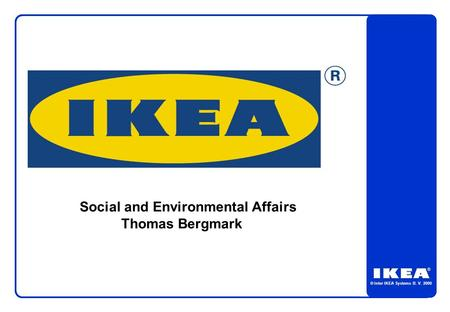 © Inter IKEA Systems B. V. 2000 Social and Environmental Affairs Thomas Bergmark.