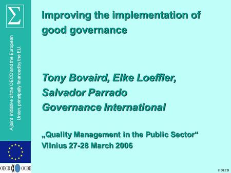 © OECD A joint initiative of the OECD and the European Union, principally financed by the EU. Improving the implementation of good governance Tony Bovaird,
