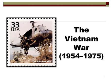 1 The Vietnam War (1954–1975). 2 3 South Vietnam North Vietnam United States The Players in Vietnam.