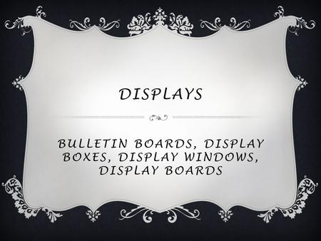 DISPLAYS BULLETIN BOARDS, DISPLAY BOXES, DISPLAY WINDOWS, DISPLAY BOARDS.