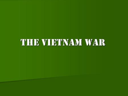 The Vietnam War. Why did the U.S. fight the Vietnam War? Find your seat Find your seat Staple +place JFK Assignment in HW/LW bin Staple +place JFK Assignment.