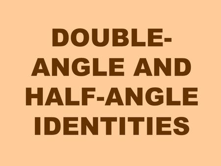 DOUBLE- ANGLE AND HALF-ANGLE IDENTITIES. If we want to know a formula for we could use the sum formula. we can trade these places This is called the double.
