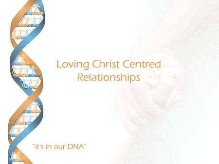 """it's in our DNA"" Loving Christ Centred Relationships."
