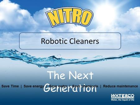 Robotic Cleaners The Next Generation Save Time | Save energy | Save water | Save chemicals | Reduce maintenance.