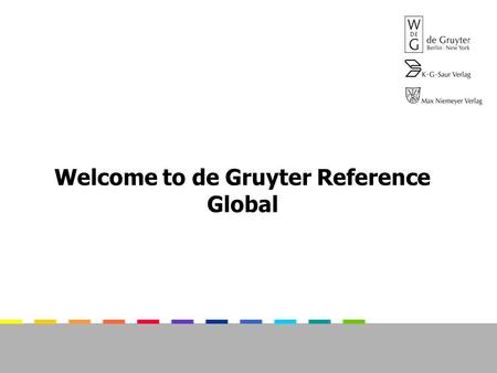 Welcome to de Gruyter Reference Global. De Gruyter Reference Global provides you with comprehensive access to high quality academic content Run a quick.