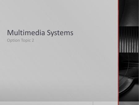 Multimedia Systems Option Topic 2. Multimedia Systems  A Multimedia system combines different types of media into interactive information systems. 