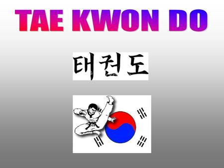 WHAT IS TAEKWONDO?  Taekwondo is a Korean self defence martial art which in English translates as foot and hand way. It dates back from the 19 th century,