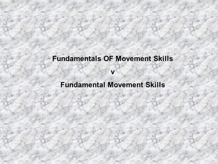 Fundamentals OF Movement Skills v Fundamental Movement Skills.