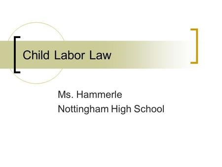 Child Labor Law Ms. Hammerle Nottingham High School.