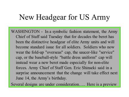 New Headgear for US Army WASHINGTON - In a symbolic fashion statement, the Army Chief of Staff said Tuesday that for decades the beret has been the distinctive.
