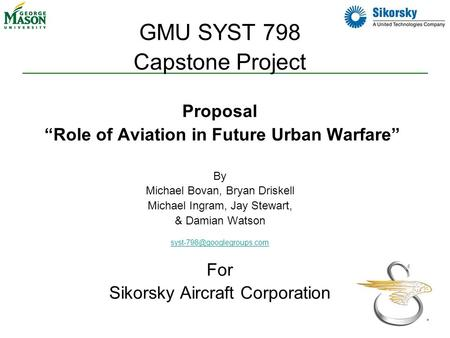 "1 GMU SYST 798 Capstone Project Proposal ""Role of Aviation in Future <strong>Urban</strong> Warfare"" By Michael Bovan, Bryan Driskell Michael Ingram, Jay Stewart, & Damian."