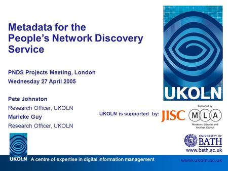 A centre of expertise in digital information management www.ukoln.ac.uk UKOLN is supported by: Metadata for the People's Network Discovery Service PNDS.