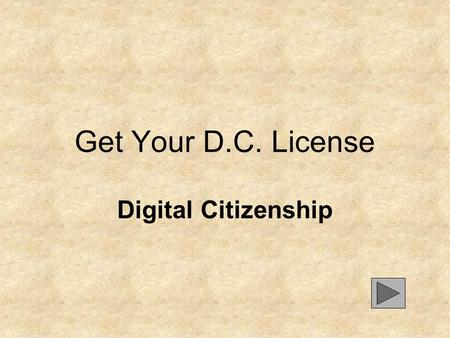 Get Your D.C. License Digital Citizenship Directions Click the arrow to turn the page Next, read each question and the three (3) answers provided. Click.