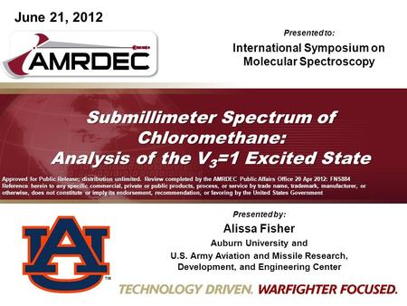 June 21, 2012 Submillimeter Spectrum of Chloromethane: Analysis of the V 3 =1 Excited State Presented by: Alissa Fisher Auburn University and U.S. Army.