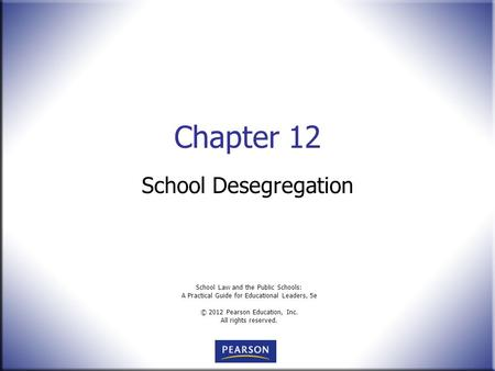 School Law and the Public Schools: A Practical Guide for Educational Leaders, 5e © 2012 Pearson Education, Inc. All rights reserved. Chapter 12 School.