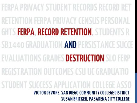 SB1440 GRADUATION AND PERSISTANCE SUCCE VICTOR DEVORE, SAN DIEGO COMMUNITY COLLEGE DISTRICT SUSAN BRICKER, PASADENA CITY COLLEGE FERPA PRIVACY STUDENT.
