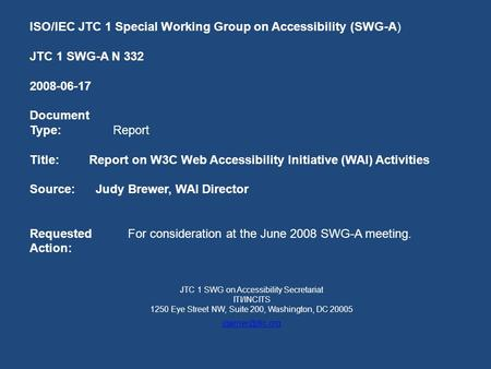 ISO/IEC JTC 1 Special Working Group on Accessibility (SWG-A) JTC 1 SWG-A N 332 2008-06-17 Document Type: Report Title: Report on W3C Web Accessibility.