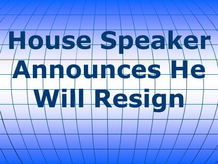 House Speaker Announces He Will Resign. Speaker of the House John A. Boehner, an Ohio Congressman, said Friday he would relinquish his title and resign.