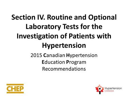 Section IV. Routine and Optional Laboratory Tests for the Investigation of Patients with Hypertension 2015 Canadian Hypertension Education Program Recommendations.