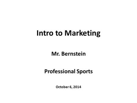 Intro to Marketing Mr. Bernstein Professional Sports October 6, 2014.