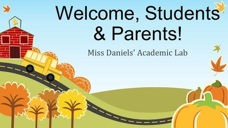 Welcome, Students & Parents! Miss Daniels' Academic Lab.