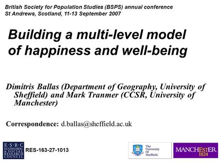 Building a multi-level model of happiness and well-being Dimitris Ballas (Department of Geography, University of Sheffield) and Mark Tranmer (CCSR, University.
