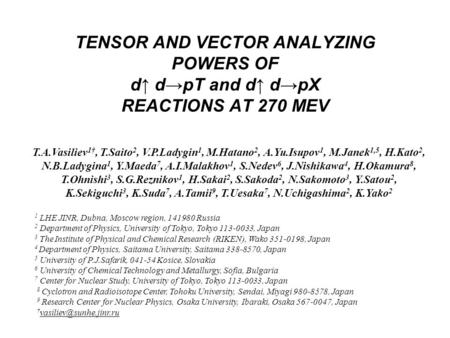 TENSOR AND VECTOR ANALYZING POWERS OF d↑ d→pT and d↑ d→pX REACTIONS AT 270 MEV T.A.Vasiliev 1†, T.Saito 2, V.P.Ladygin 1, M.Hatano 2, A.Yu.Isupov 1, M.Janek.