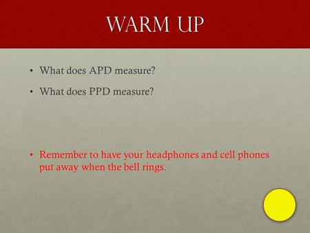 Warm up What does APD measure?What does APD measure? What does PPD measure?What does PPD measure? Remember to have your headphones and cell phones put.