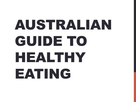 AUSTRALIAN GUIDE TO HEALTHY EATING. The Australian Guide to Healthy Eating provides practical advice to help people choose a healthy diet which will help.