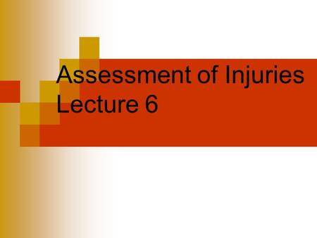 Assessment of Injuries Lecture 6. Assessment with a sports related injury the athletic therapist is expected to evaluate the situation, assess the extent.