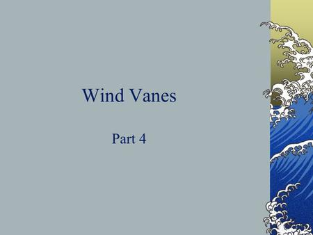 Wind Vanes Part 4. Daily Objective Meteorologists use wind vanes to observe the direction of the wind. A wind vane points in the direction the wind is.