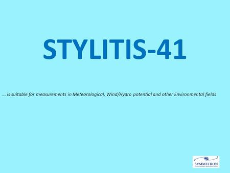 STYLITIS-41 … is suitable for measurements in Meteorological, Wind/Hydro potential and other Environmental fields.